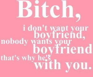 boyfriend, bitch, and quote image