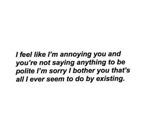i'm sorry, i'm annoying, and my existence is useless image