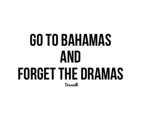 quotes, bahamas, and drama image