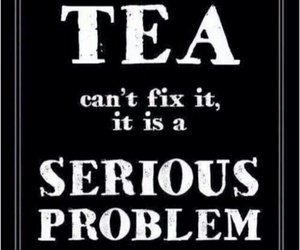 tea, problem, and quotes image