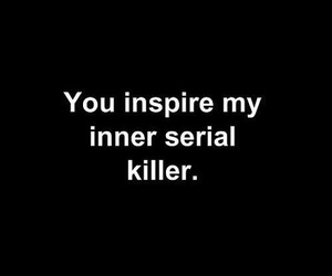 killer, quotes, and serial killer image