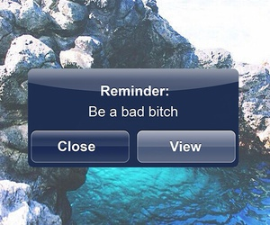 bad, bitch, and reminder image