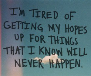 hope, quotes, and tired image