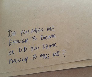 break up, missing, and drinking image