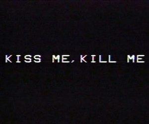 kiss, kill, and quotes image