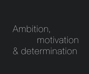 motivation, ambition, and determination image