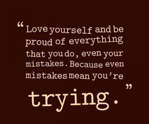 be proud, trying, and mistakes image
