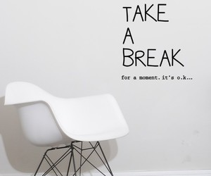 breathe, break time, and take a break image
