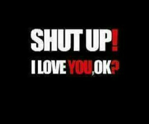 love, shut up, and you image