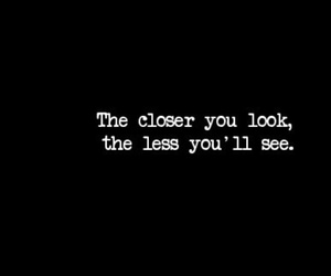 closer, less, and look image
