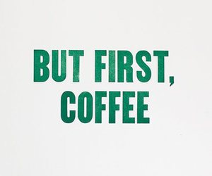 coffee, text, and first image
