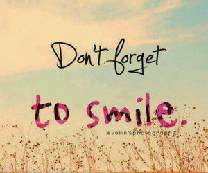 don't forget to smile, smile, and words image