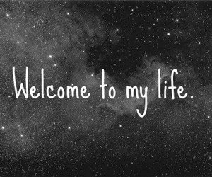 life, welcome, and black and white image