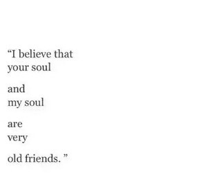 quotes, soul, and old friends image