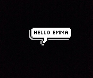 emma, hello, and killer image