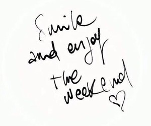 weekend, quotes, and smile image