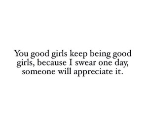 good girls, for real, and well said image