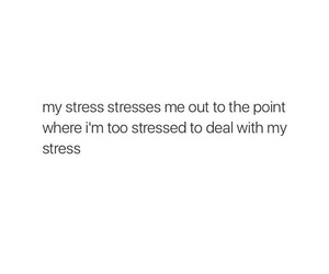 me, stress, and dealing image