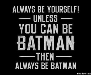 batman and be yourself image