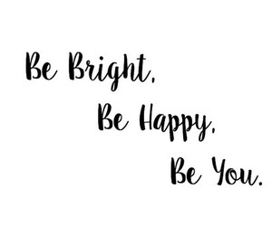 bright, happy, and quote image