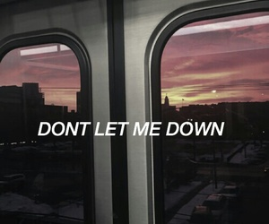 dont let me down, sad, and tumblr quotes image