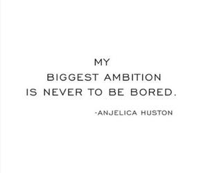 ambition, Anjelica Huston, and bored image