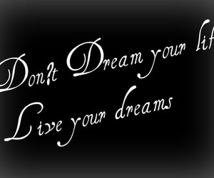 live your dreams and don´t dream your life image