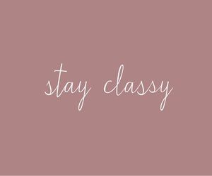 classy, quotes, and stay image