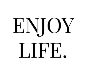 enjoy, life, and quote image