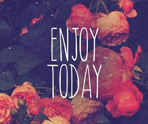 enjoy, today, and flowers image