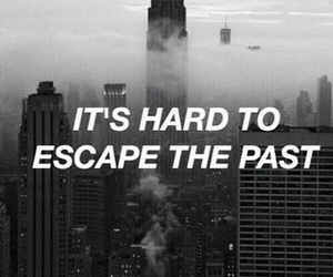 past, quote, and escape image