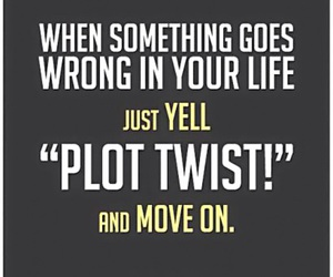 life, quote, and plot twist image
