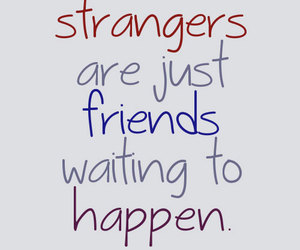 friendship, quotes, and strangers image