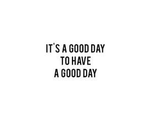 good day, positive vibes, and text image