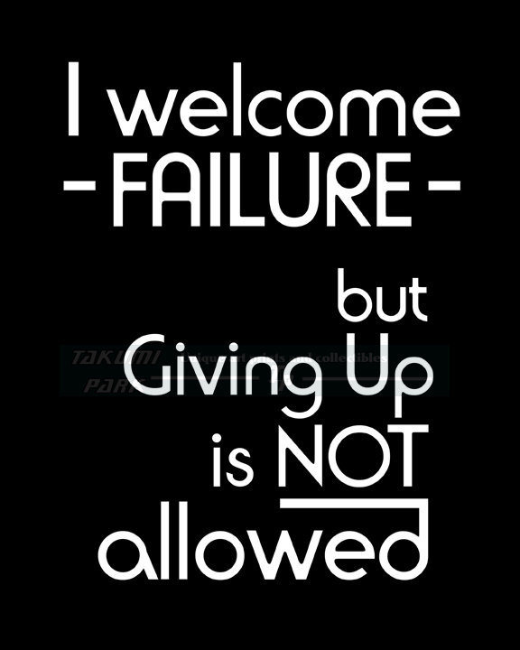 i welcome failure but giving up is not allowed motivational