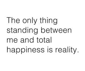 quote, reality, and happiness image