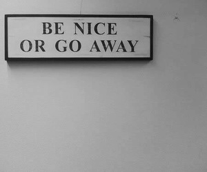 quotes, nice, and go away image