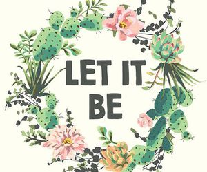 let it be, quotes, and flowers image