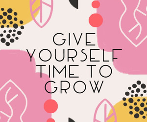 quotes, grow, and time image