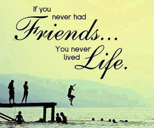 friends, life, and quotes image