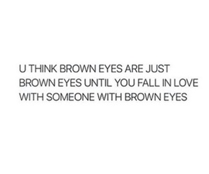 55 Images About Brown Eyes On We Heart It See More About Quote