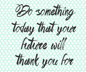 future, motivation, and quotes image