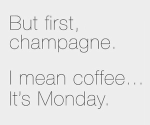 champagne, coffee, and monday image