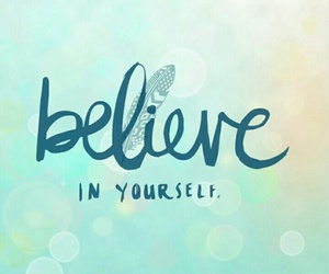 believe, quotes, and wallpaper image