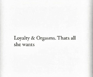 loyalty, orgasm, and quote image