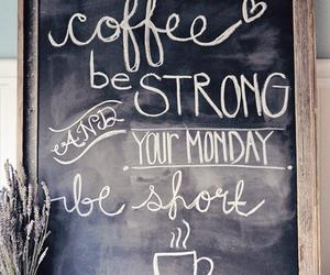 coffee, quotes, and monday image