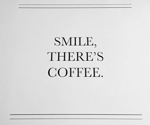 quote, coffee, and smile image