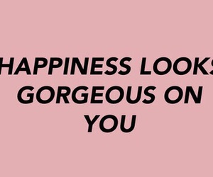 look good, you are gorgeous, and happiness image