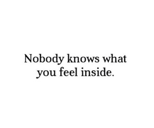 nobody, inside, and feel image
