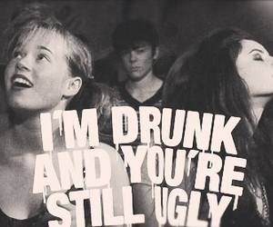 drunk, ugly, and skins image